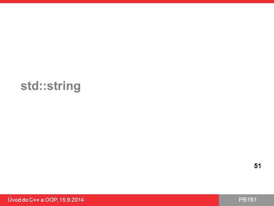 PB161 std::string Úvod do C++ a OOP, 15.9.2014 51