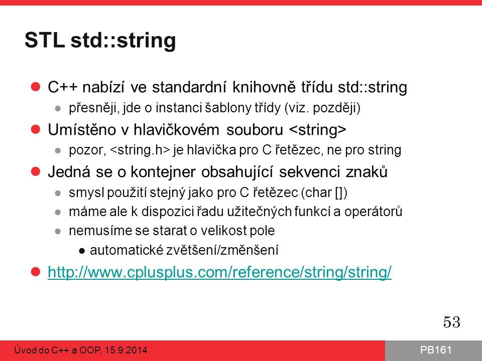 PB161 STL std::string C++ nabízí ve standardní knihovně třídu std::string ●přesněji, jde o instanci šablony třídy (viz. později) Umístěno v hlavičkové