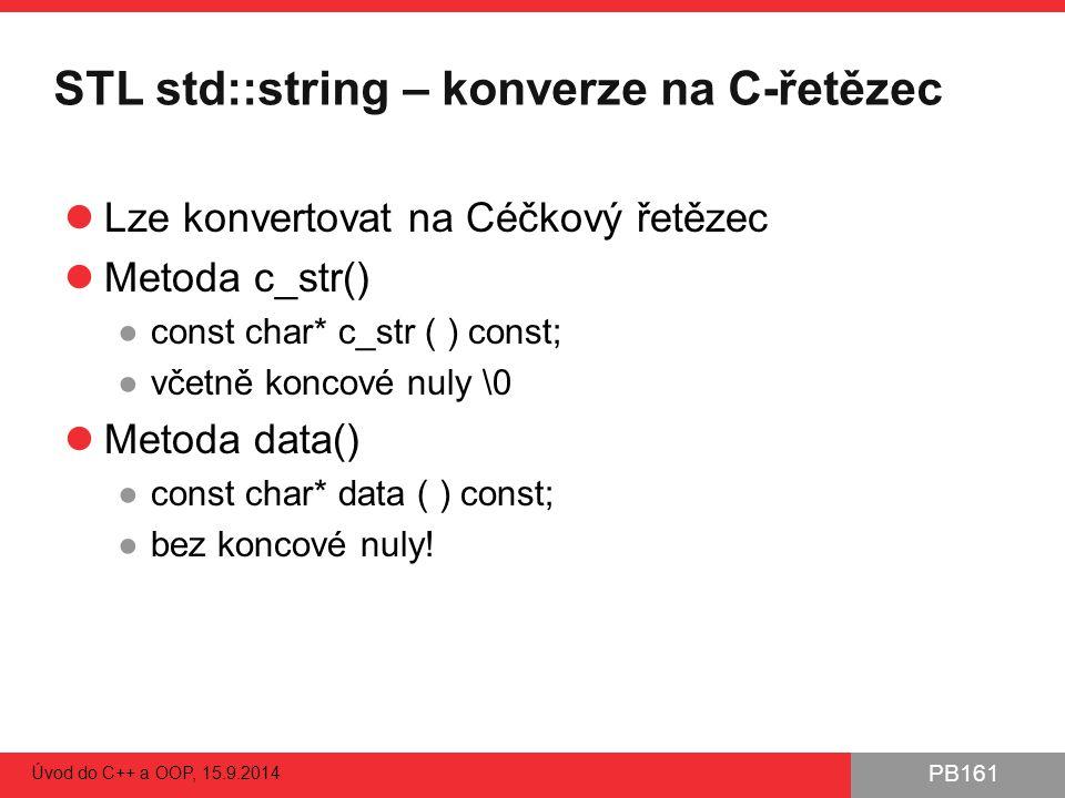 PB161 STL std::string – konverze na C-řetězec Lze konvertovat na Céčkový řetězec Metoda c_str() ●const char* c_str ( ) const; ●včetně koncové nuly \0