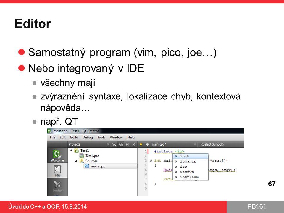 PB161 Editor Samostatný program (vim, pico, joe…) Nebo integrovaný v IDE ●všechny mají ●zvýraznění syntaxe, lokalizace chyb, kontextová nápověda… ●nap