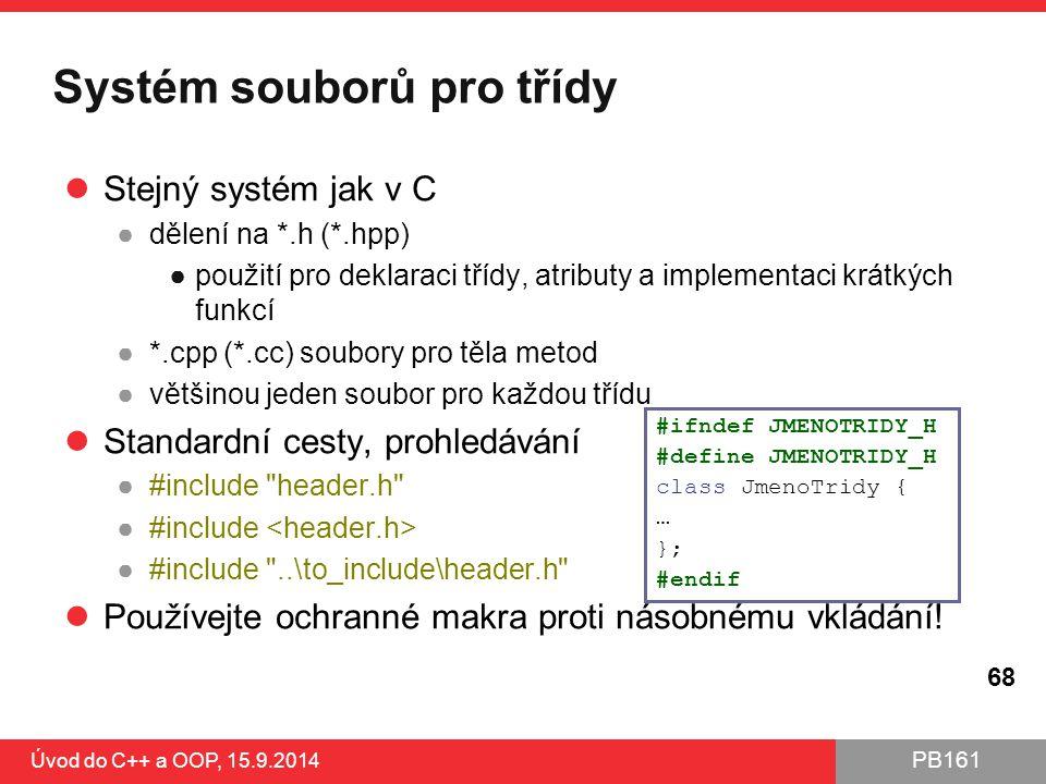 PB161 Systém souborů pro třídy Stejný systém jak v C ●dělení na *.h (*.hpp) ●použití pro deklaraci třídy, atributy a implementaci krátkých funkcí ●*.c
