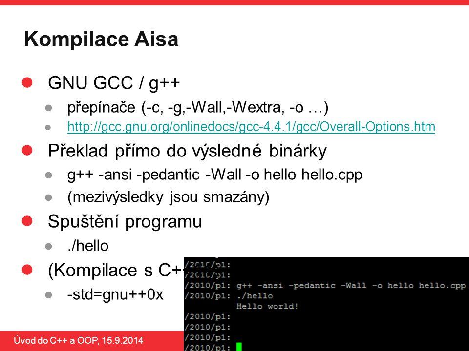 PB161 Kompilace Aisa Úvod do C++ a OOP, 15.9.2014 GNU GCC / g++ ●přepínače (-c, -g,-Wall,-Wextra, -o …) ●http://gcc.gnu.org/onlinedocs/gcc-4.4.1/gcc/O