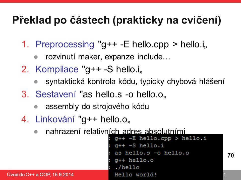 PB161 Překlad po částech (prakticky na cvičení) Úvod do C++ a OOP, 15.9.2014 1.Preprocessing