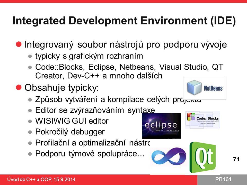 PB161 Integrated Development Environment (IDE) Integrovaný soubor nástrojů pro podporu vývoje ●typicky s grafickým rozhraním ●Code::Blocks, Eclipse, N
