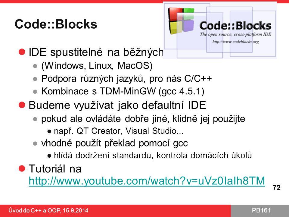 PB161 Code::Blocks IDE spustitelné na běžných OS ●(Windows, Linux, MacOS) ●Podpora různých jazyků, pro nás C/C++ ●Kombinace s TDM-MinGW (gcc 4.5.1) Bu