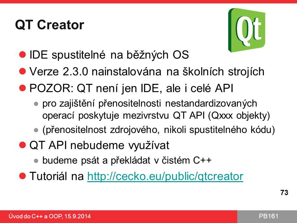 PB161 QT Creator IDE spustitelné na běžných OS Verze 2.3.0 nainstalována na školních strojích POZOR: QT není jen IDE, ale i celé API ●pro zajištění př