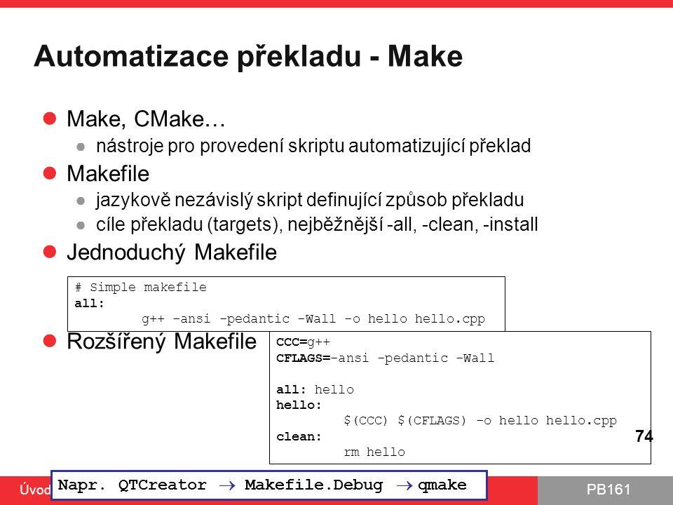 PB161 Automatizace překladu - Make Make, CMake… ●nástroje pro provedení skriptu automatizující překlad Makefile ●jazykově nezávislý skript definující