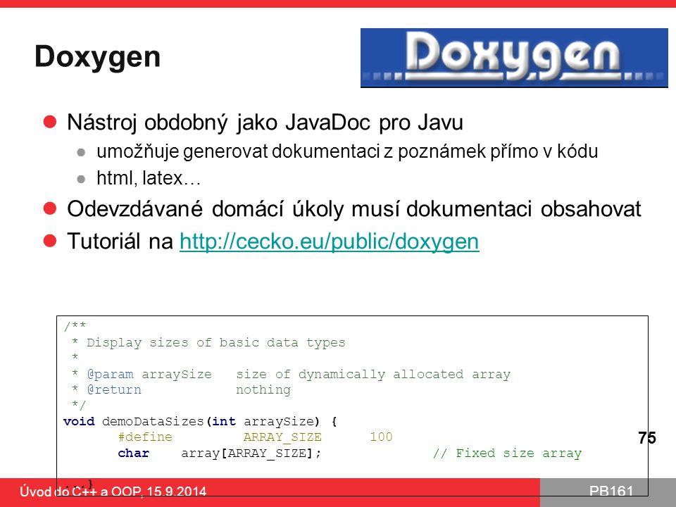 PB161 Doxygen Nástroj obdobný jako JavaDoc pro Javu ●umožňuje generovat dokumentaci z poznámek přímo v kódu ●html, latex… Odevzdávané domácí úkoly mus