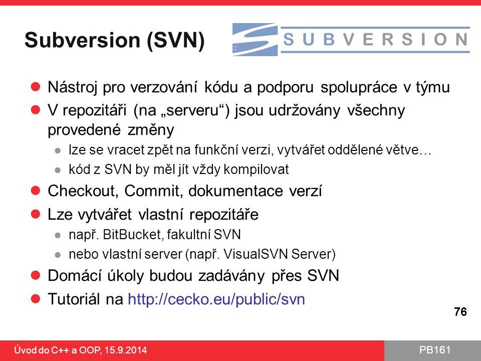 """PB161 Subversion (SVN) Nástroj pro verzování kódu a podporu spolupráce v týmu V repozitáři (na """"serveru"""") jsou udržovány všechny provedené změny ●lze"""