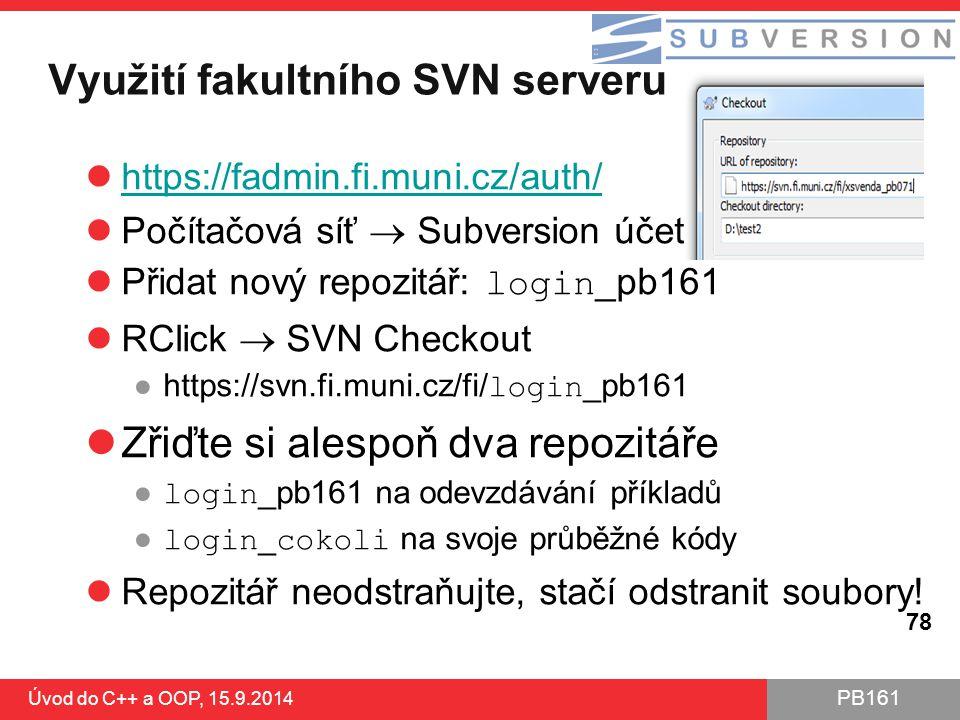 PB161 Využití fakultního SVN serveru Úvod do C++ a OOP, 15.9.2014 https://fadmin.fi.muni.cz/auth/ Počítačová síť  Subversion účet Přidat nový repozit