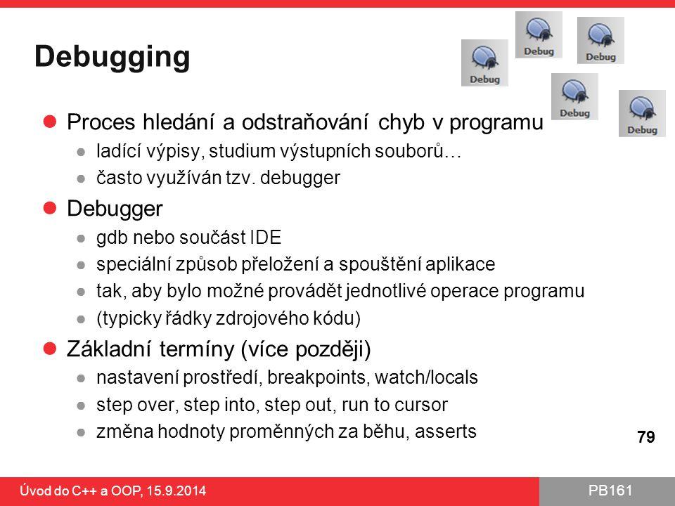 PB161 Debugging Proces hledání a odstraňování chyb v programu ●ladící výpisy, studium výstupních souborů… ●často využíván tzv. debugger Debugger ●gdb