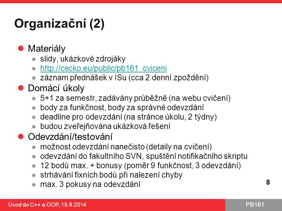 PB161 Organizační (2) Materiály ●slidy, ukázkové zdrojáky ●http://cecko.eu/public/pb161_cvicenihttp://cecko.eu/public/pb161_cviceni ●záznam přednášek