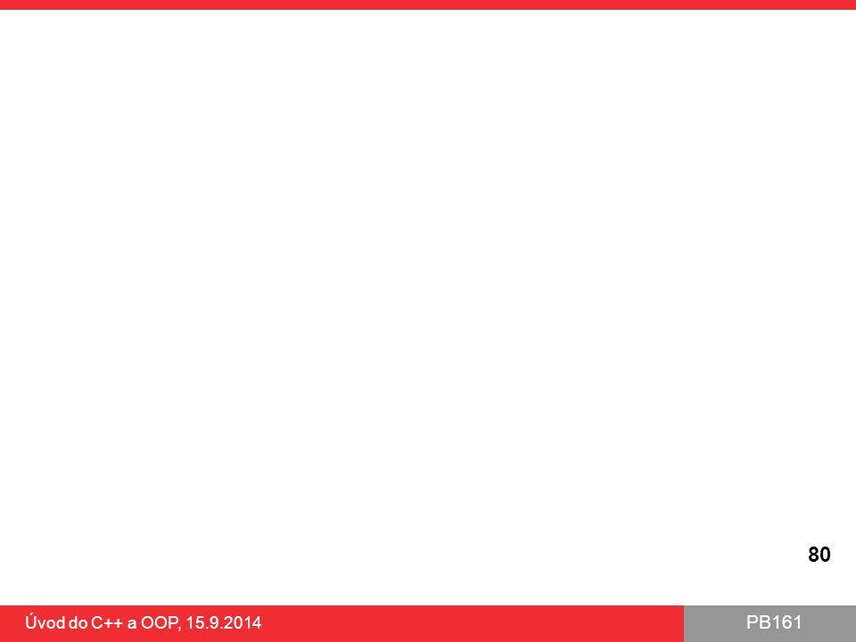 PB161 Úvod do C++ a OOP, 15.9.2014 80