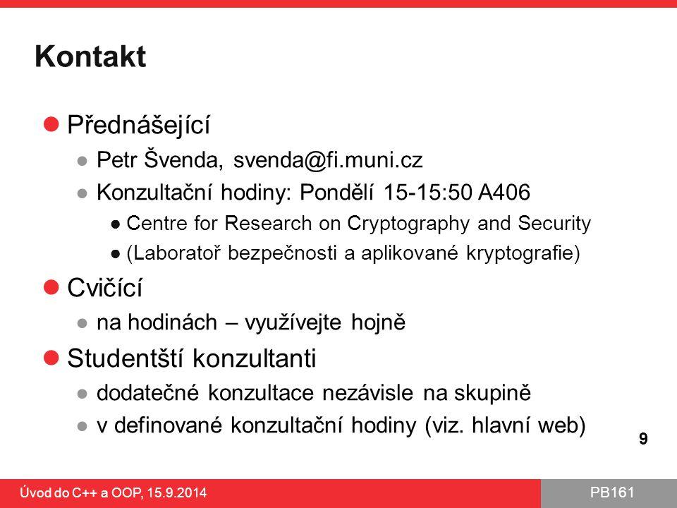 PB161 Kontakt Přednášející ●Petr Švenda, svenda@fi.muni.cz ●Konzultační hodiny: Pondělí 15-15:50 A406 ●Centre for Research on Cryptography and Securit