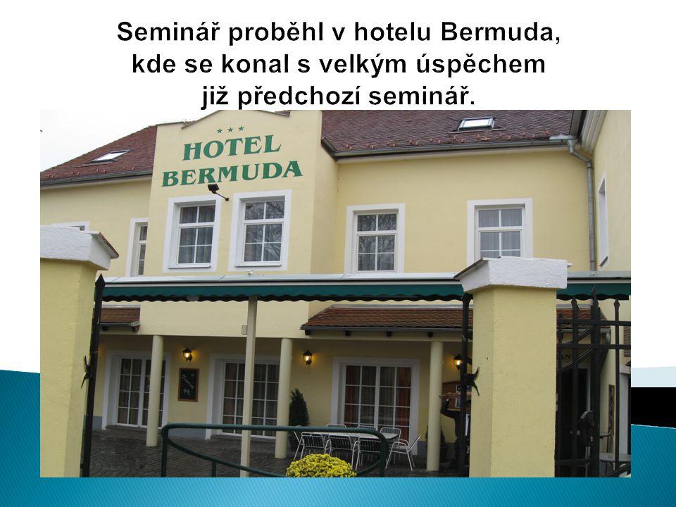 Seminář proběhl v hotelu Bermuda, kde se konal s velkým úspěchem již předchozí seminář.