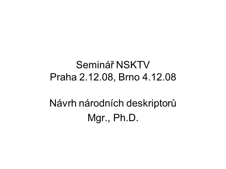 Seminář NSKTV Praha 2.12.08, Brno 4.12.08 Návrh národních deskriptorů Mgr., Ph.D.