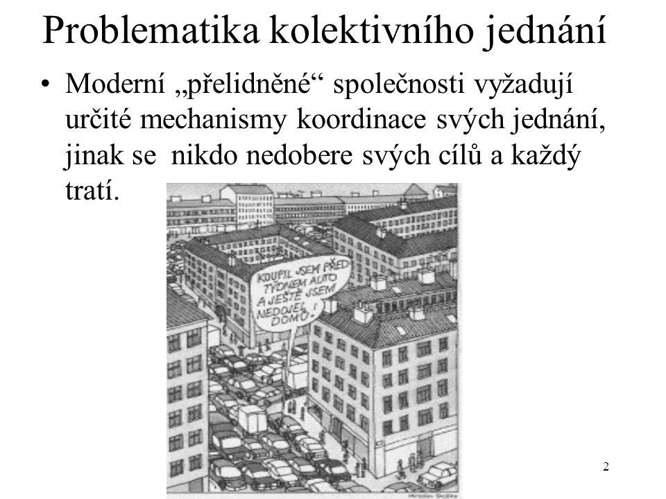 """2 Problematika kolektivního jednání Moderní """"přelidněné"""" společnosti vyžadují určité mechanismy koordinace svých jednání, jinak se nikdo nedobere svýc"""