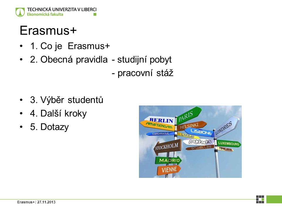Co je ERASMUS+ Erasmus+ je nový vzdělávací program Evropské unie na období 2014–2020, který podporuje spolupráci a mobilitu ve všech sférách vzdělávání, v odborné přípravě a v oblasti sportu a mládeže.