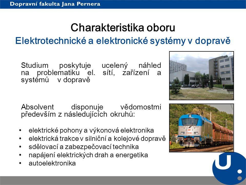 Charakteristika oboru Elektrotechnické a elektronické systémy v dopravě Studium poskytuje ucelený náhled na problematiku el. sítí, zařízení a systémů
