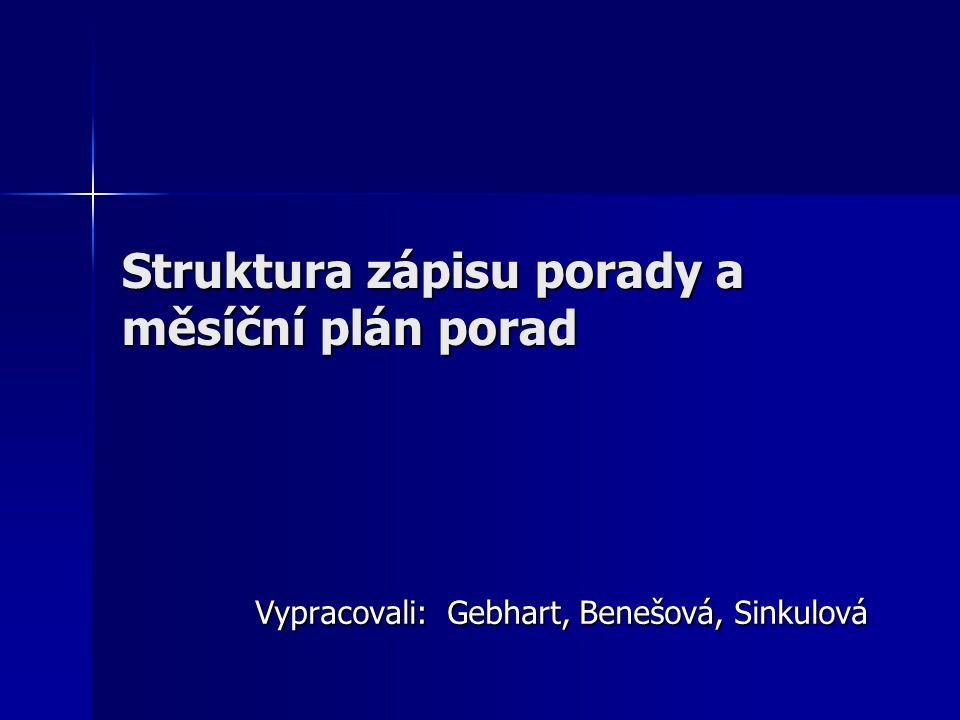 Struktura zápisu porady a měsíční plán porad Vypracovali: Gebhart, Benešová, Sinkulová