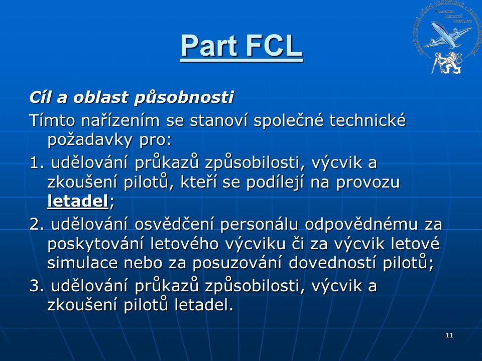 Part FCL Cíl a oblast působnosti Tímto nařízením se stanoví společné technické požadavky pro: 1. udělování průkazů způsobilosti, výcvik a zkoušení pil