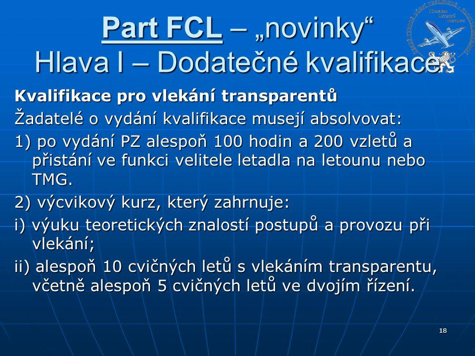 """Part FCL – """"novinky"""" Hlava I – Dodatečné kvalifikace Kvalifikace pro vlekání transparentů Žadatelé o vydání kvalifikace musejí absolvovat: 1) po vydán"""