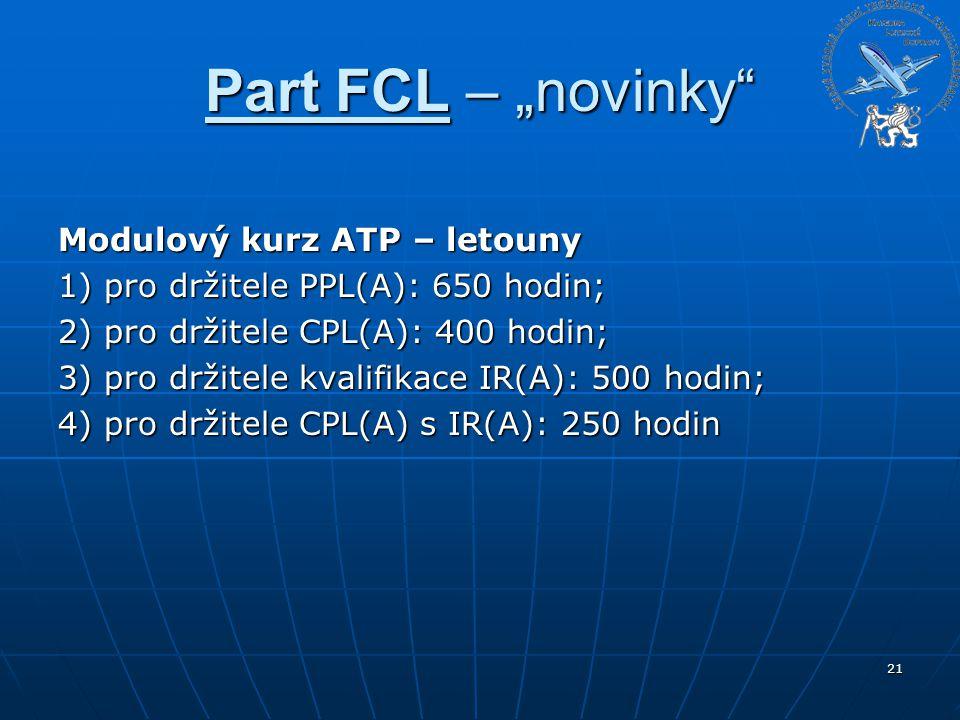 """Part FCL – """"novinky"""" Modulový kurz ATP – letouny 1) pro držitele PPL(A): 650 hodin; 2) pro držitele CPL(A): 400 hodin; 3) pro držitele kvalifikace IR("""
