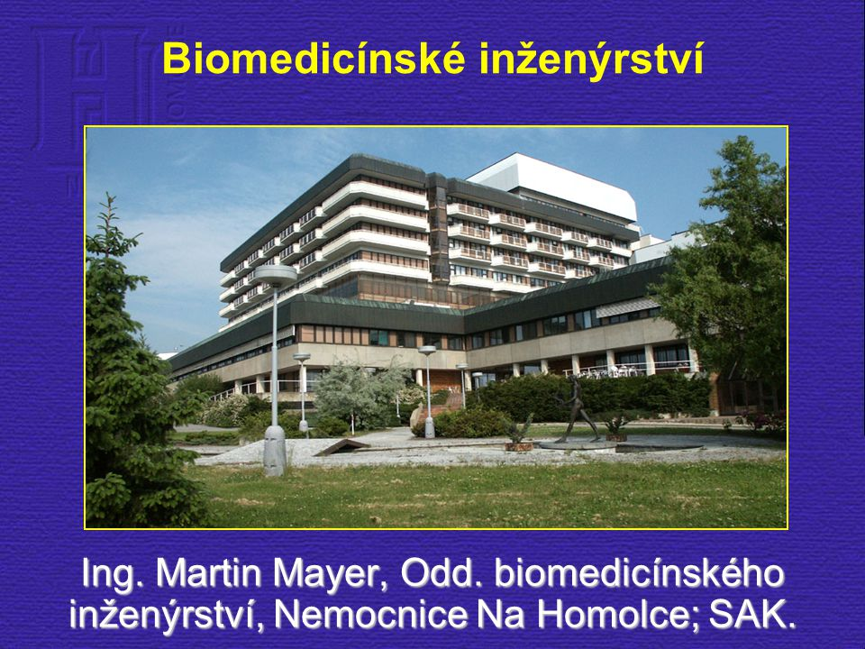 Biomedicínské inženýrství Ing. Martin Mayer, Odd. biomedicínského inženýrství, Nemocnice Na Homolce; SAK.