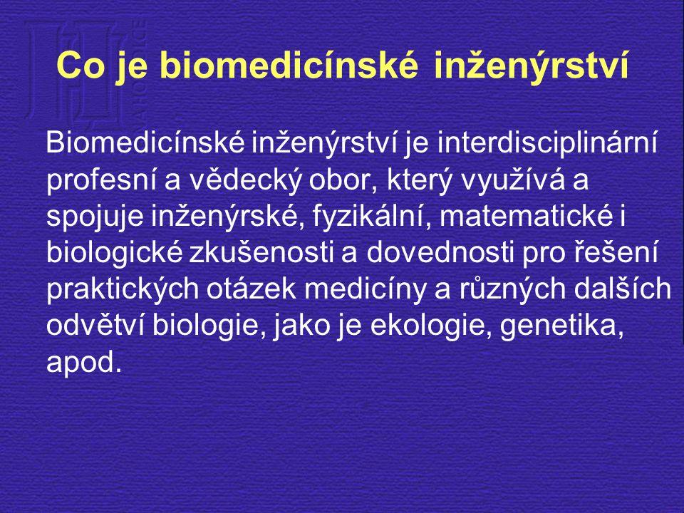 Co je biomedicínské inženýrství Biomedicínské inženýrství je interdisciplinární profesní a vědecký obor, který využívá a spojuje inženýrské, fyzikální