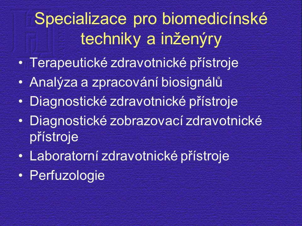 Specializace pro biomedicínské techniky a inženýry Terapeutické zdravotnické přístroje Analýza a zpracování biosignálů Diagnostické zdravotnické příst