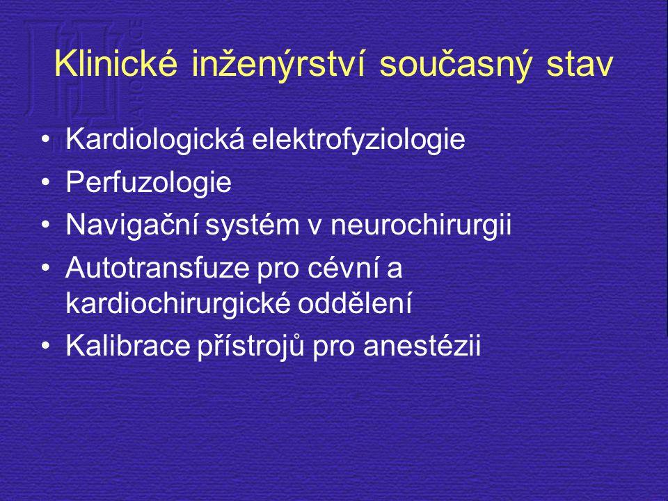 Klinické inženýrství současný stav Kardiologická elektrofyziologie Perfuzologie Navigační systém v neurochirurgii Autotransfuze pro cévní a kardiochir
