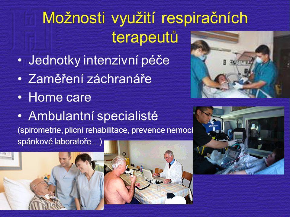 Možnosti využití respiračních terapeutů Jednotky intenzivní péče Zaměření záchranáře Home care Ambulantní specialisté (spirometrie, plicní rehabilitac