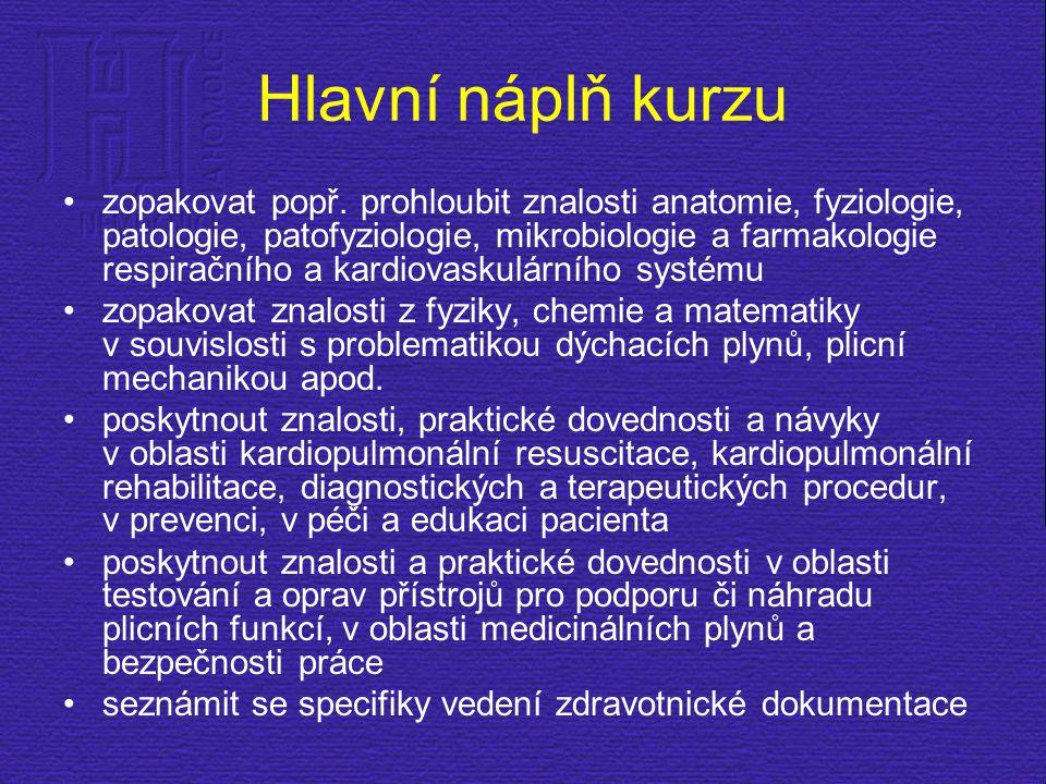 Hlavní náplň kurzu zopakovat popř. prohloubit znalosti anatomie, fyziologie, patologie, patofyziologie, mikrobiologie a farmakologie respiračního a ka