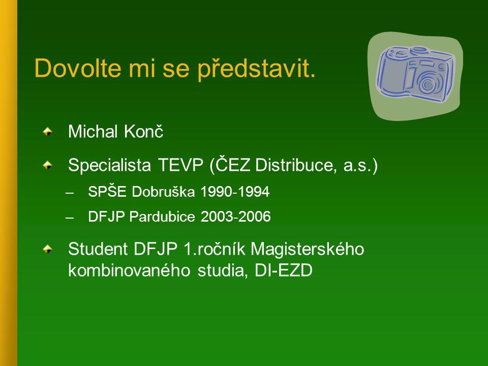 Michal Konč Specialista TEVP (ČEZ Distribuce, a.s.) –SPŠE Dobruška 1990-1994 –DFJP Pardubice 2003-2006 Student DFJP 1.ročník Magisterského kombinované