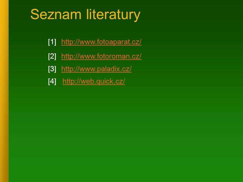 Seznam literatury [1] http://www.fotoaparat.cz/http://www.fotoaparat.cz/ [2] http://www.fotoroman.cz/http://www.fotoroman.cz/ [3] http://www.paladix.c