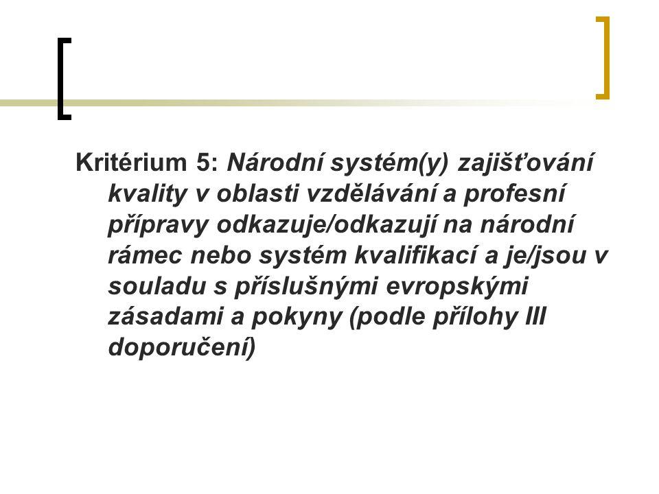 Kritérium 5: Národní systém(y) zajišťování kvality v oblasti vzdělávání a profesní přípravy odkazuje/odkazují na národní rámec nebo systém kvalifikací a je/jsou v souladu s příslušnými evropskými zásadami a pokyny (podle přílohy III doporučení)