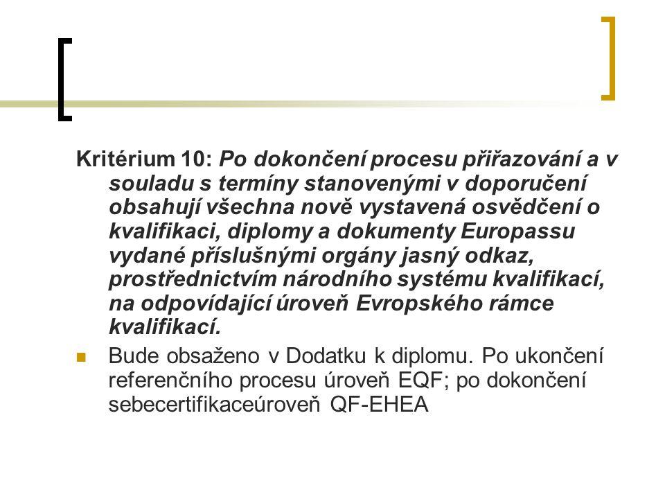 Kritérium 10: Po dokončení procesu přiřazování a v souladu s termíny stanovenými v doporučení obsahují všechna nově vystavená osvědčení o kvalifikaci, diplomy a dokumenty Europassu vydané příslušnými orgány jasný odkaz, prostřednictvím národního systému kvalifikací, na odpovídající úroveň Evropského rámce kvalifikací.