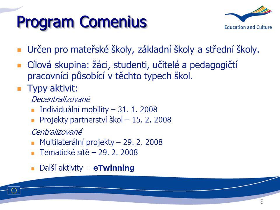 5 Program Comenius Určen pro mateřské školy, základní školy a střední školy. Cílová skupina: žáci, studenti, učitelé a pedagogičtí pracovníci působící