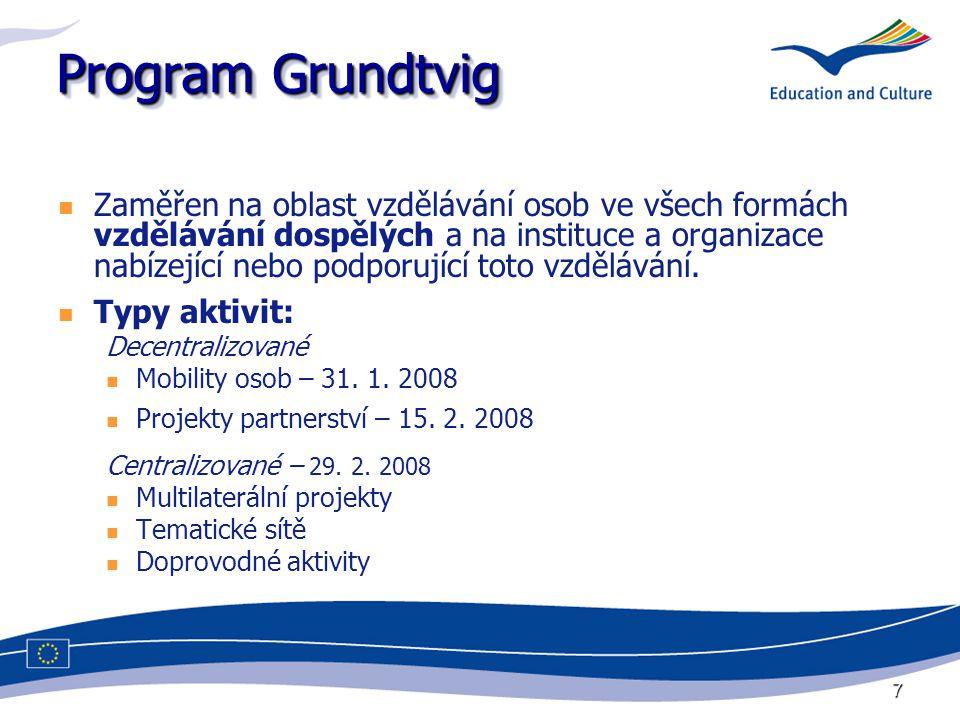 7 Program Grundtvig Zaměřen na oblast vzdělávání osob ve všech formách vzdělávání dospělých a na instituce a organizace nabízející nebo podporující to