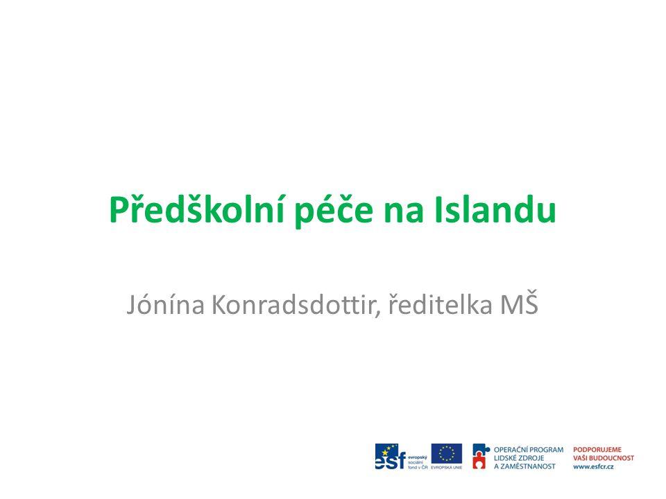 """Úroveň vzdělání lidí pracujících v předškolní péči na Islandu Předškolní učitel – 5 leté magisterské studium Předškolní učitel – 3 leté bakalářské studium Asistenti učitelů – """"předškolní most (59 kreditů studiem na SŠ / zkušenosti 30 kreditů) Pracovníci v předškolní péči 1."""