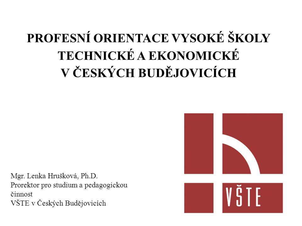 PROFESNÍ ORIENTACE VYSOKÉ ŠKOLY TECHNICKÉ A EKONOMICKÉ V ČESKÝCH BUDĚJOVICÍCH Mgr. Lenka Hrušková, Ph.D. Prorektor pro studium a pedagogickou činnost