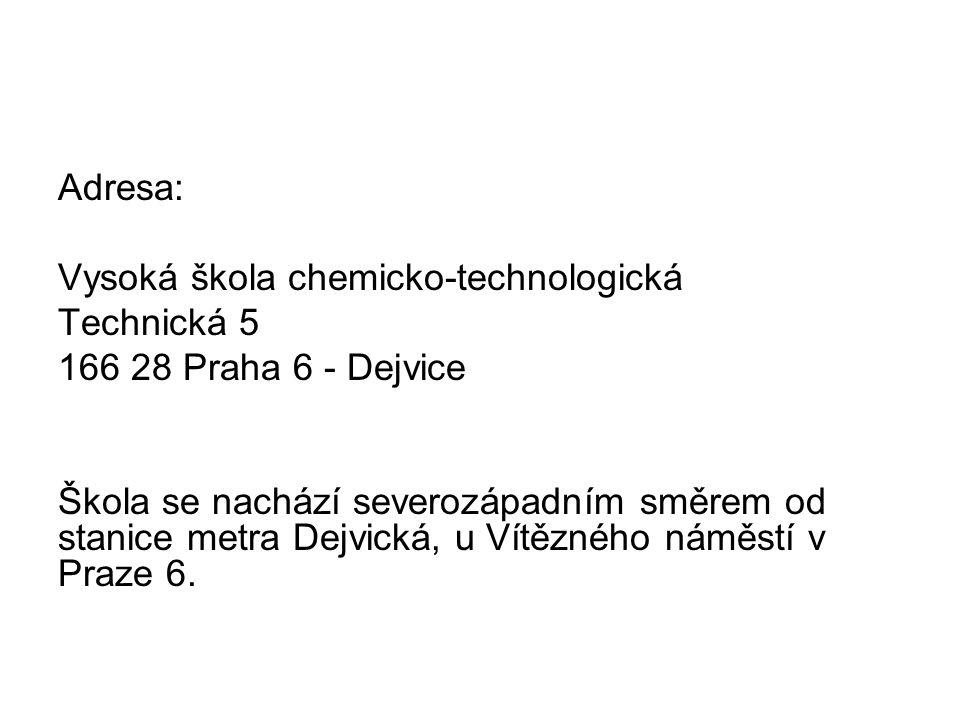 Adresa: Vysoká škola chemicko-technologická Technická 5 166 28 Praha 6 - Dejvice Škola se nachází severozápadním směrem od stanice metra Dejvická, u Vítězného náměstí v Praze 6.