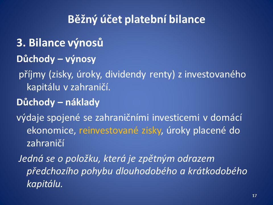 Běžný účet platební bilance 3. Bilance výnosů Důchody – výnosy příjmy (zisky, úroky, dividendy renty) z investovaného kapitálu v zahraničí. Důchody –