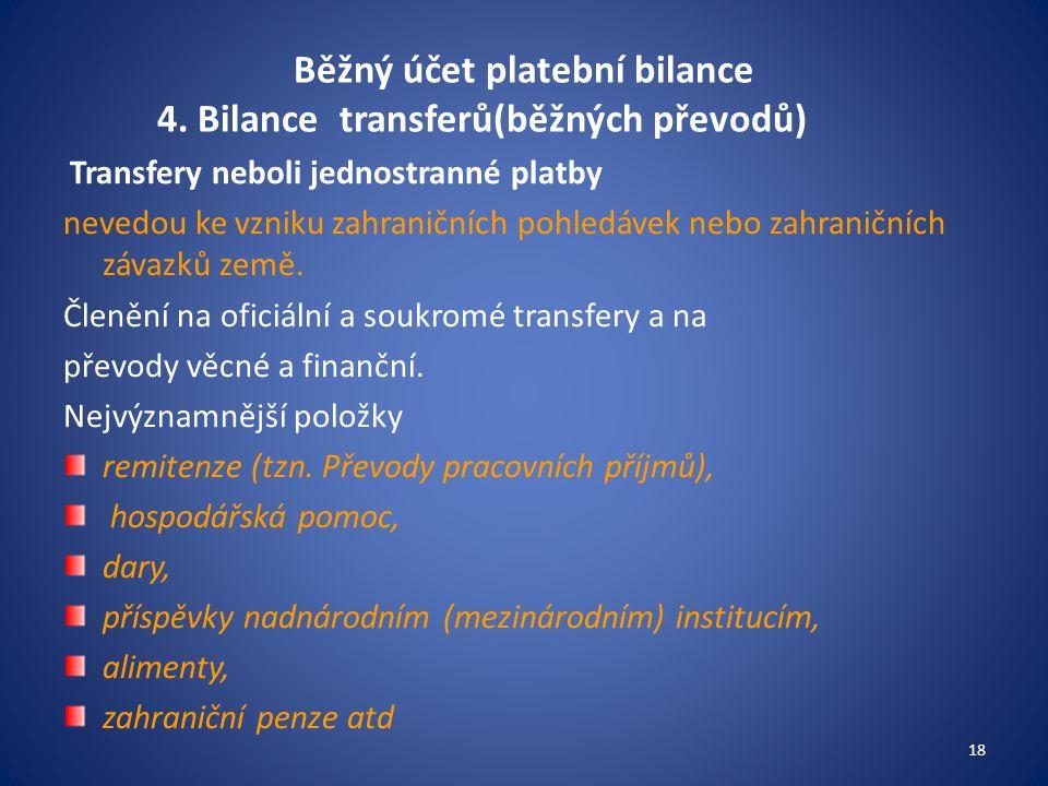 Běžný účet platební bilance 4. Bilance transferů(běžných převodů) Transfery neboli jednostranné platby nevedou ke vzniku zahraničních pohledávek nebo