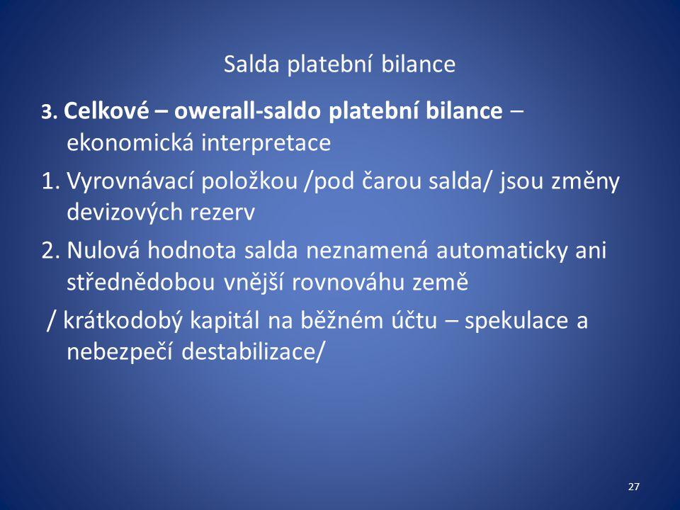 Salda platební bilance 3. Celkové – owerall-saldo platební bilance – ekonomická interpretace 1.Vyrovnávací položkou /pod čarou salda/ jsou změny deviz