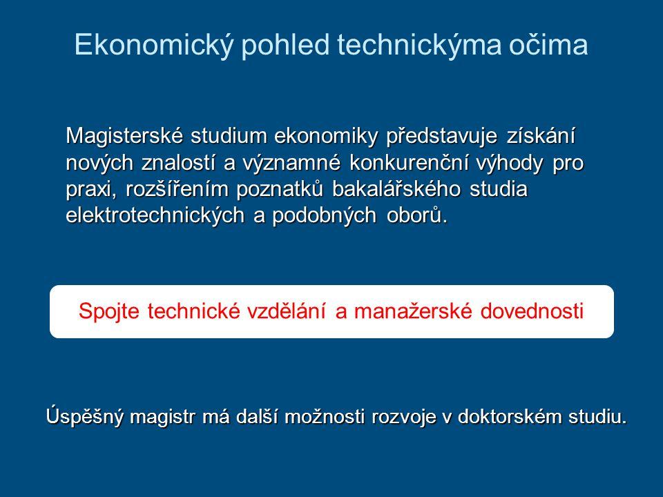 Ekonomický pohled technickýma očima Magisterské studium ekonomiky představuje získání nových znalostí a významné konkurenční výhody pro praxi, rozšířením poznatků bakalářského studia elektrotechnických a podobných oborů.