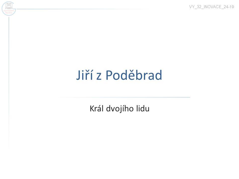 Jiří z Poděbrad Král dvojího lidu VY_32_INOVACE_24-19
