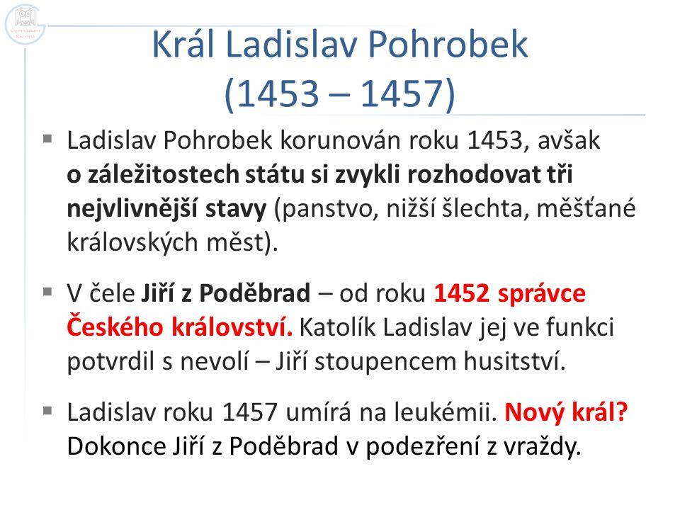 """První skutečná volba českého krále  Roku 1458 se konal na Staroměstské radnici sněm, který SKUTEČNĚ ZVOLIL nového krále Jiřího z Kunštátu a Poděbrad – """"husitského krále ."""