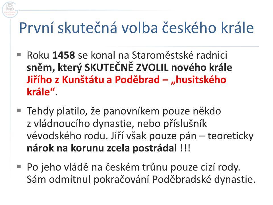První skutečná volba českého krále  Roku 1458 se konal na Staroměstské radnici sněm, který SKUTEČNĚ ZVOLIL nového krále Jiřího z Kunštátu a Poděbrad