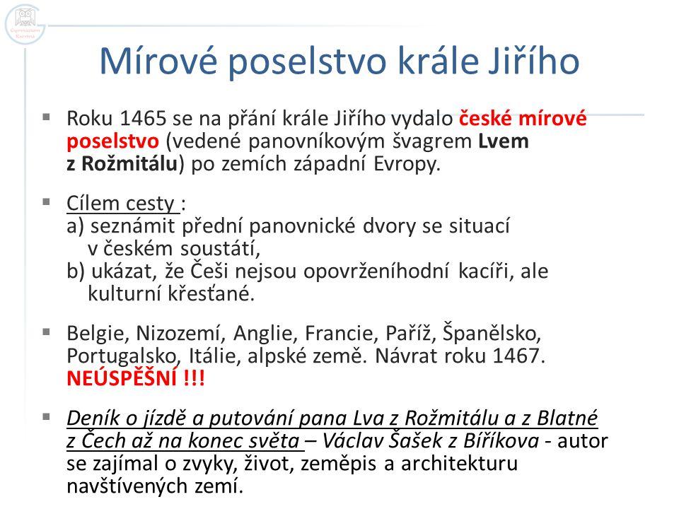 Mírové poselstvo krále Jiřího  Roku 1465 se na přání krále Jiřího vydalo české mírové poselstvo (vedené panovníkovým švagrem Lvem z Rožmitálu) po zem